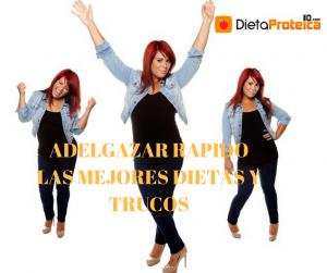 ADELGAZAR RAPIDO,MEJORES DIETAS Y TRUCOS